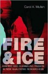 Fire & Ice: Igniting and Channeling Passion in New Qualitative Researchers - Carol A. Mullen