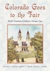 Colorado Goes to the Fair: World's Columbian Exposition, Chicago, 1893 - Duane A. Smith