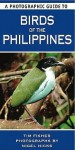 A Photographic Guide to Birds of the Philippines. Tim Fisher and Nigel Hicks - Tim Fisher, Nigel Hicks
