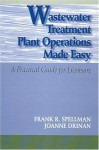 Wastewater Treatment Plant Operations Made Easy: A Practical Guide for Licensure - Frank R. Spellman