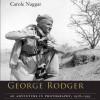George Rodger: Big Boys Don't Cry - Carole Naggar, Arthur Morey