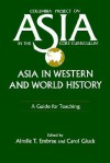 Asia in Western & World History: A Guide for Teaching (Columbia Project on Asia in the Core Curriculum) - Ainslie T. Embree, Carol Gluck