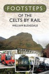 Footsteps of the Celts by Rail - William Bleasdale