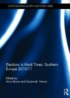 Elections in Hard Times: Southern Europe 2010-11 - Anna Bosco, Susannah Verney
