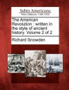 The American Revolution: Written in the Style of Ancient History. Volume 2 of 2 - Richard Snowden