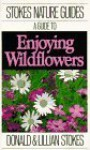 A Guide to Enjoying Wildflowers (Stokes Nature Guides) - Donald Stokes, Lillian Stokes
