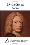 Divine Songs - Isaac Watts, The Perfect Library
