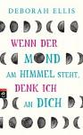 Wenn der Mond am Himmel steht, denk ich an dich (German Edition) - Deborah Ellis, Edith Beleites