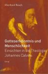 Gotteserkenntnis Und Menschlichkeit: Einsichten in Die Theologie Johannes Calvins - Eberhard Busch