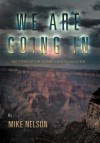 We Are Going in: The Story of the Grand Canyon Disaster - Mike Nelson
