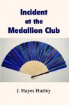 Incident at the Medallion Club - J. Hayes Hurley