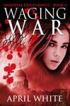 Waging War (The Immortal Descendants Book 4) - April White, Angela Houle
