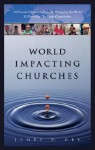 World Impacting Churches: 10 Essential Characteristics for Changing the World and Finishing the Great Commission - James R. Eby