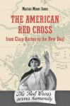 The American Red Cross from Clara Barton to the New Deal - Marian Moser Jones