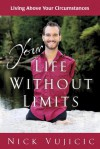 Your Life Without Limits: Living Above Your Circumstances - Nick Vujicic
