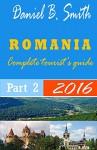 Romania: Complete tourist's guide: Part 2 - Daniel B. Smith