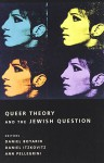Queer Theory and the Jewish Question (Between Men-Between Women: Lesbian and Gay Studies) - Daniel Boyarin, Daniel Itzkovitz, Ann Pellegrini