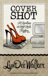 Cover Shot (A Headlines in High Heels Mystery #5) - LynDee Walker