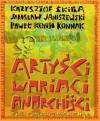 Artyści, wariaci, anarchiści - Krzysztof Skiba, Paweł Konnak, Jarosław Janiszewski
