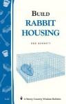 Build Rabbit Housing: Storey Country Wisdom Bulletin A-82 - Bob Bennett