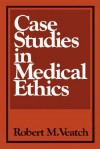 Case Studies in Medical Ethics - Robert M. Veatch