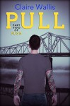 Pull (Part Two of Push) - Claire Wallis