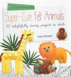 Super-Cute Felt Animals - 35 delightfully dainty, step-by-step projects to create a wonderful menagerie, to keep for yourself, or to give as gifts to your friends - Laura Howard