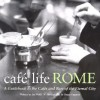 Cafe Life Rome: A Guidebook to the Cafes and Bars of the Eternal City - Joe Wolff