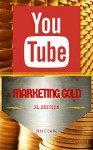 YOUTUBE Marketing GOLD: XL Edition - Jim Cook