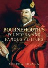 Bournemouth's Founders and Famous Visitors - Andrew Norman
