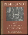 Rembrandt and the Italian Renaissance - Kenneth Clark