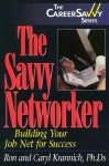The Savvy Networker: Building Your Job Net for Success (The Career Savvy Series) - Ron Krannich