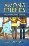 Among Friends: A Memoir of One Woman's Expectations, Disappointments, Regrets & Discoveries While Searching for Friends-For-Life - Mary Lou Sanelli