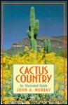 Cactus Country: An Illustrated Guide - John A. Murray