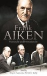 Frank Aiken: Nationalist and Internationalist - Bryce Evans, Stephen Kelly