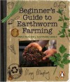 Beginner's Guide to Earthworm Farming: Simple Ideas for a Sustainable World - Mary Murphy