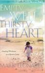 Empty Well Thirsty Heart: Finding Wholeness in a Barren Land - Mark Leonard