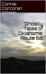 Ghostly Tales of Oklahoma: Route 66 (Ghostly Tales of Route 66 Book 1) - Connie Corcoran Wilson