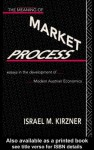 Meaning of Market Process - Israel M Kirzner