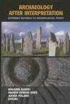 Archaeology After Interpretation: Returning Materials to Archaeological Theory - Benjamin Alberti, Andrew Meirion Jones, Joshua Pollard