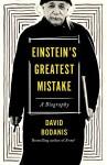 Einstein's Greatest Mistake: A Biography - David Bodanis