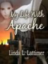 My Life With Apache - Linda Lattimer