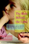 The Kids Behind the Label: An Inside Look at ADHD for Classroom Teachers - Trudy Knowles, Curtis Dudley-marling, Curt Dudley-Marling
