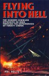Flying Into Hell: The Bomber Command Offensive as Seen Through the Experience of Twenty Crews - Mel Rolfe