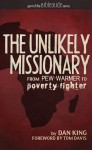 The Unlikely Missionary: From Pew-Warmer to Poverty-Fighter - Dan King, Tom Davis