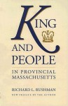 King and People in Provincial Massachusetts - Richard L. Bushman