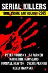 2015 Serial Killers True Crime Anthology: Volume 2 (Annual Serial Killers Anthology) - Michael Newton, Rj Parker, Kelly Banaski-Sons, Peter Vronsky PhD, Sylvia Perinni, Katherine Ramsland PhD