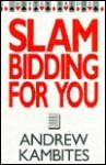 Slam Bidding For You - Andrew Kambites