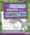 The Attractive Truth about Magnetism - Jennifer Swanson, Bernice Lum