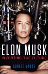Elon Musk: Inventing the Future - Ashlee Vance
